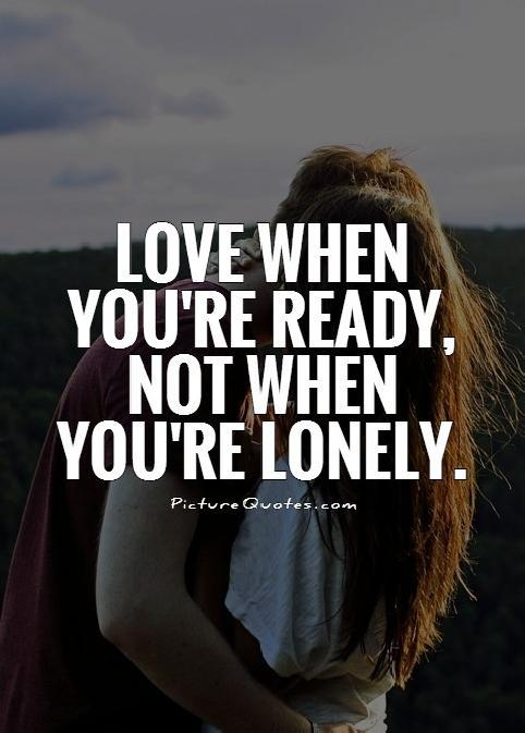 Love when you're ready, not when you're lonely Picture Quote #1