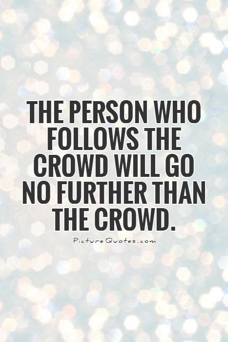 The person who follows the crowd will go no further than the crowd Picture Quote #1