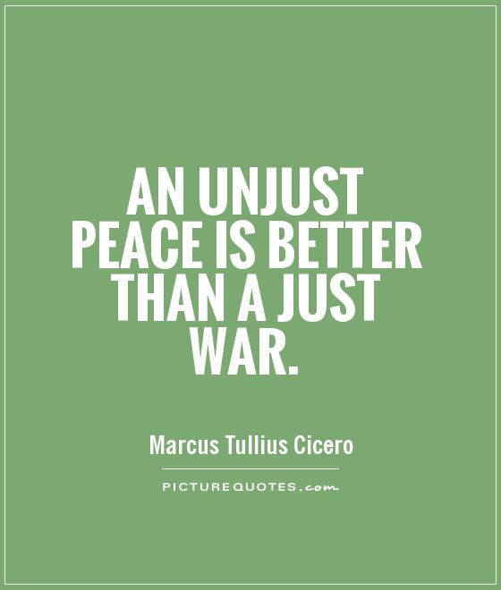 An unjust peace is better than a just war Picture Quote #1