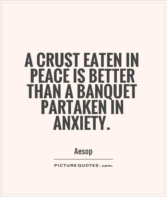 A crust eaten in peace is better than a banquet partaken in anxiety Picture Quote #1
