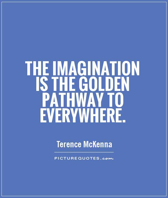 The imagination is the golden pathway to everywhere Picture Quote #1