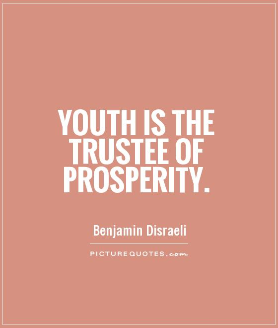 Youth is the trustee of prosperity Picture Quote #1