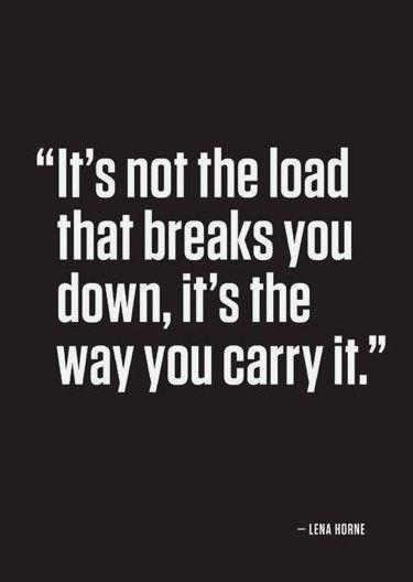 It's not the load that breaks you down, it's the way that you carry it Picture Quote #2