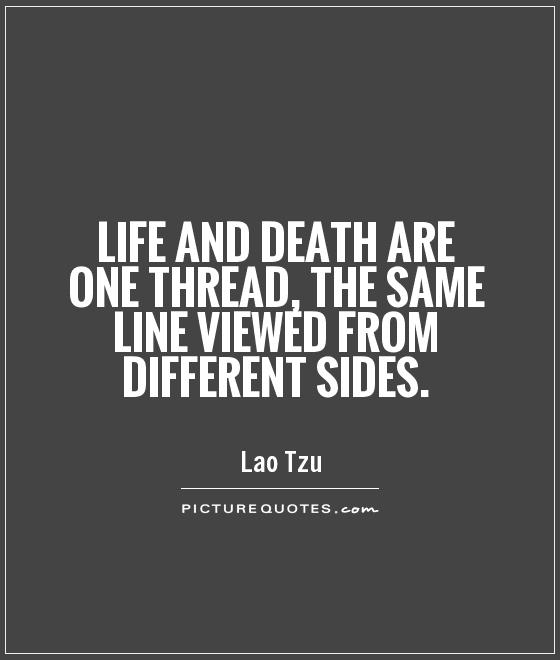Life and death are one thread, the same line viewed from different sides Picture Quote #1