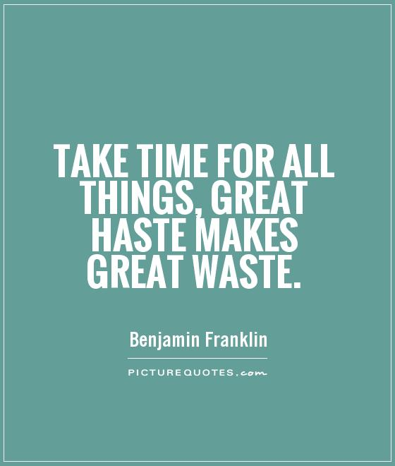 Take time for all things, great haste makes great waste Picture Quote #1