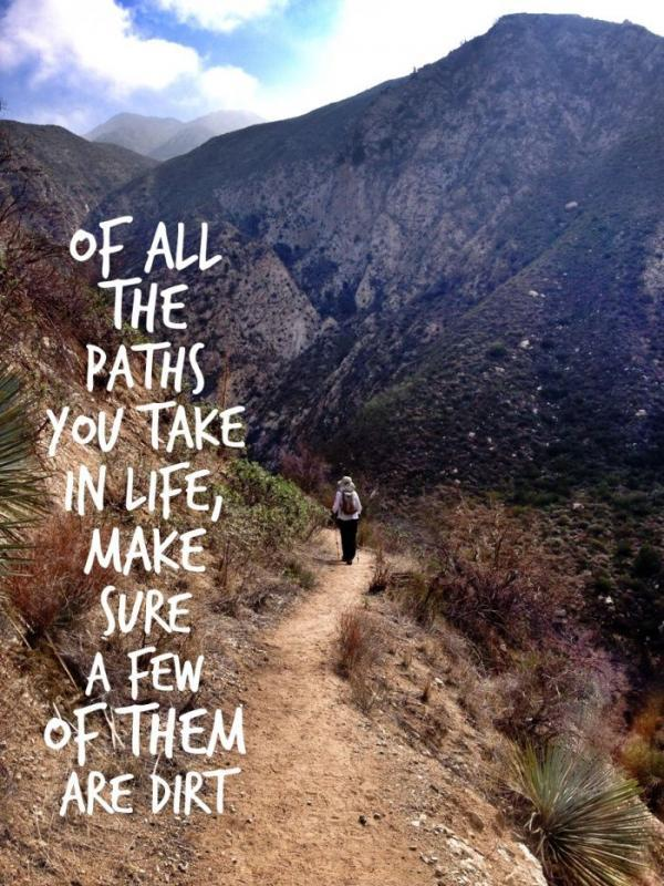 Of all the paths you take in life, make sure a few of them are dirt Picture Quote #1