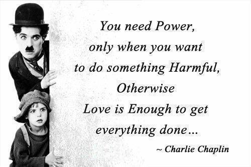 You need power only when you want to do something harmful, otherwise love is enough to get everything done Picture Quote #1