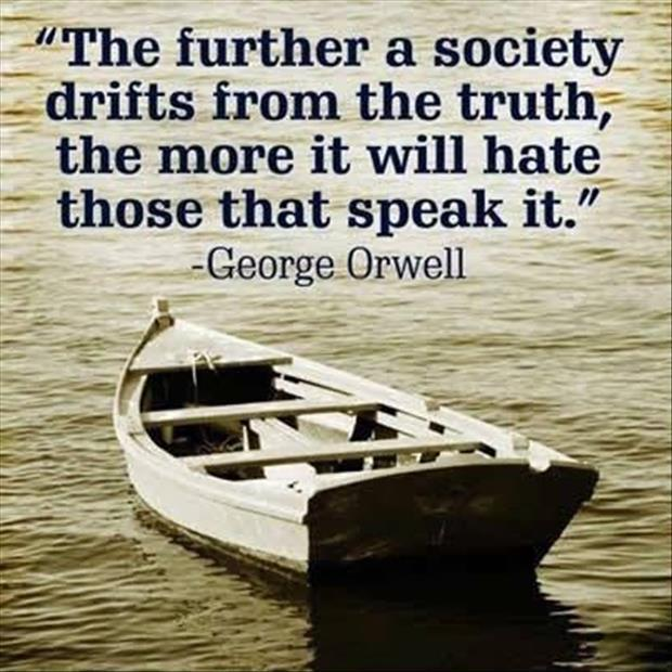The further a society drifts from the truth the more it will hate those that speak it Picture Quote #1