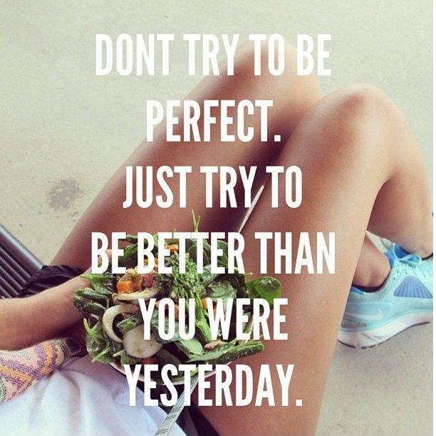Don't try to be perfect. Just try to be better than you were yesterday. Picture Quote #1