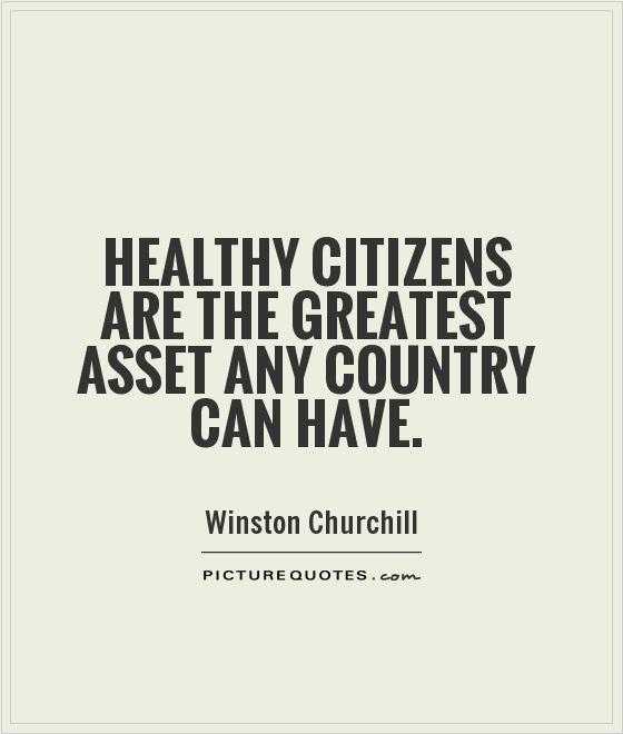 Healthy citizens are the greatest asset any country can have Picture Quote #1