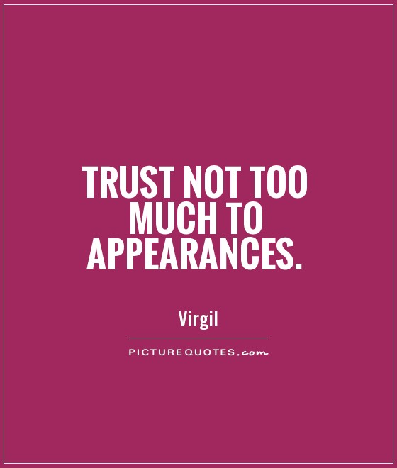 Trust not too much to appearances Picture Quote #1