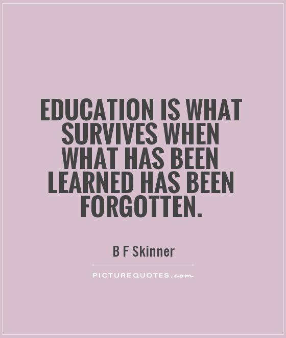 Education is what survives when what has been learned has been forgotten Picture Quote #1