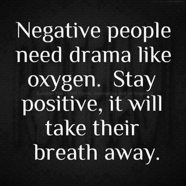 Negative people need drama like oxygen. stay positive, it will take their breath away Picture Quote #1