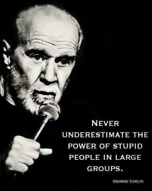 Never underestimate the power of stupid people in large groups Picture Quote #1