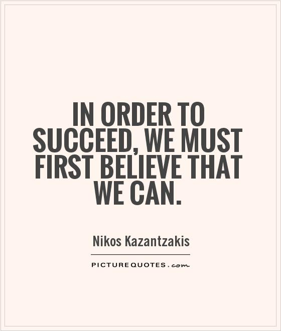 In order to succeed, we must first believe that we can Picture Quote #1