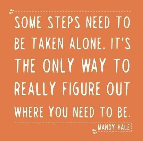 Some steps need to be taken alone. It's the only way to really figure out where you need to be Picture Quote #1
