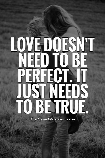 Love doesn't need to be perfect. It just needs to be true Picture Quote #1