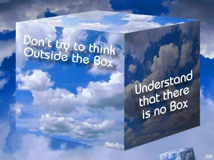 Don't try to think outside the box. Understand that there is no box Picture Quote #1