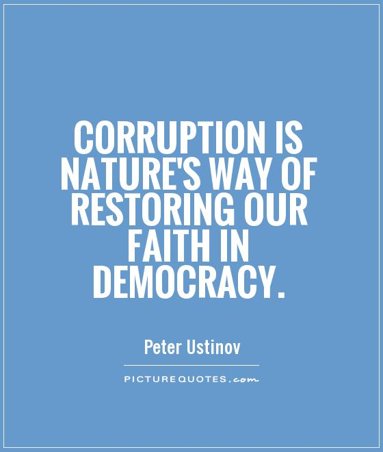 Corruption is nature's way of restoring our faith in democracy Picture Quote #1