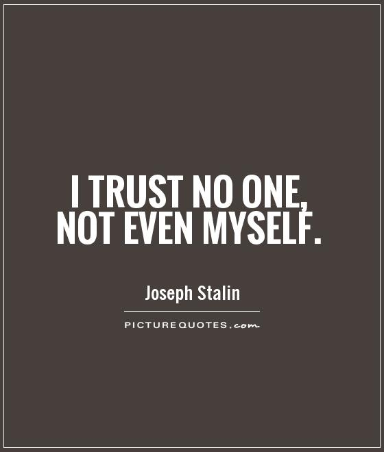 I trust no one, not even myself Picture Quote #1