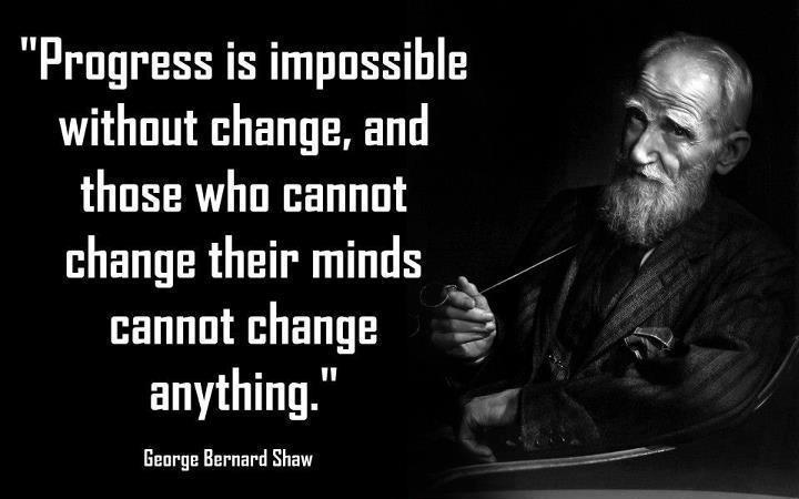 Progress is impossible without change, and those who cannot change their minds cannot change anything Picture Quote #1