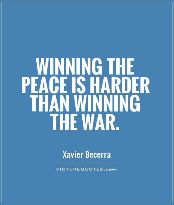 Winning the peace is harder than winning the war Picture Quote #1