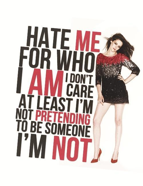 Hate me for who I am. I don't care, at least i'm not pretending to be someone i'm not Picture Quote #1