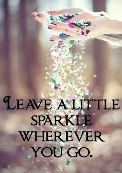 Leave a little sparkle wherever you go Picture Quote #1