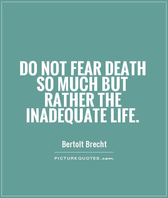 Do not fear death so much but rather the inadequate life Picture Quote #1