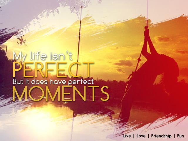My life isn't perfect but it does have perfect moments Picture Quote #1