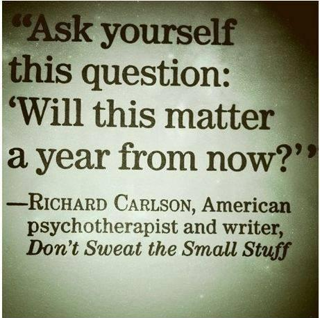 Ask yourself this question: Will this matter a year from now Picture Quote #1