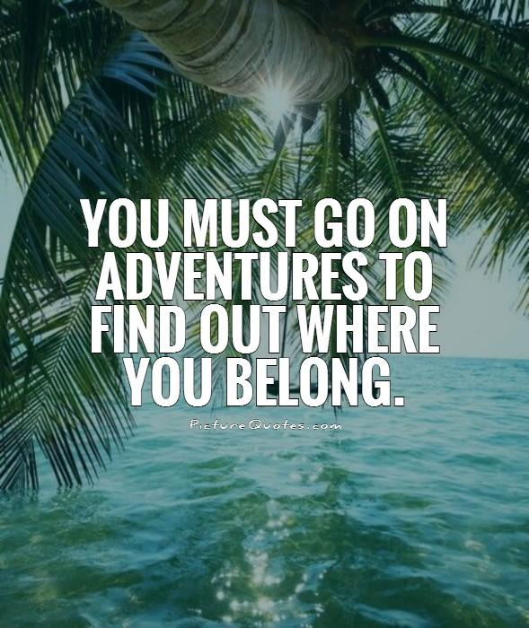 You must go on adventures to find out where you belong Picture Quote #1