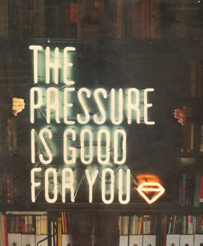 The pressure is good for you Picture Quote #1