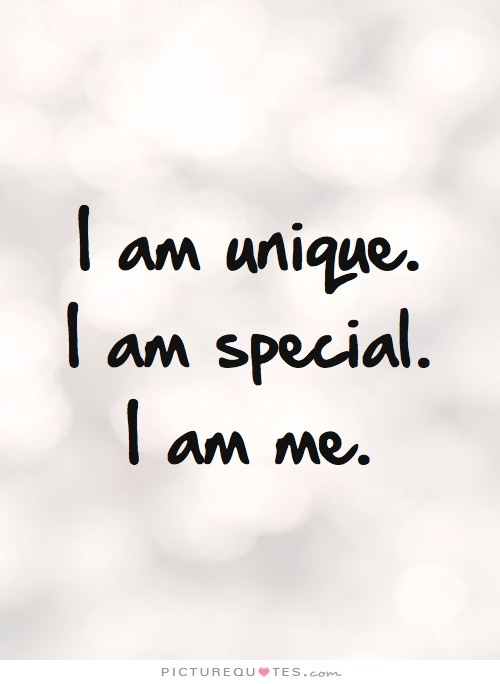 I am unique. I am special. I am me Picture Quote #2