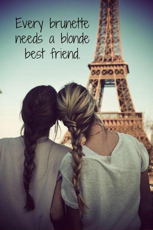 Every brunette needs a blonde best friend Picture Quote #1