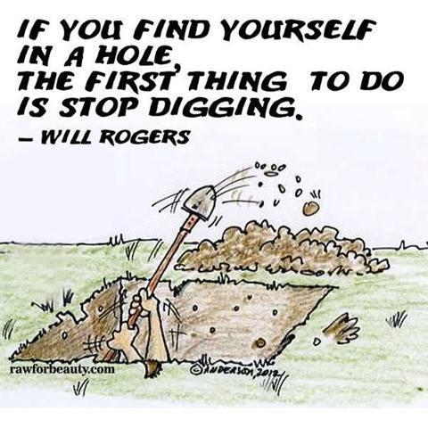 If you find yourself in a hole, the first thing to do is stop digging Picture Quote #1