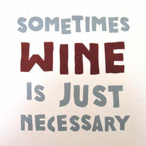 Sometimes wine is just necessary Picture Quote #1