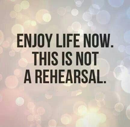 Enjoy life now, this is not a rehearsal Picture Quote #2