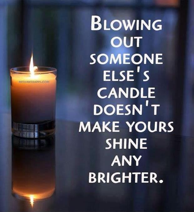 Blowing out someone else's candle doesn't make yours shine any brighter Picture Quote #1