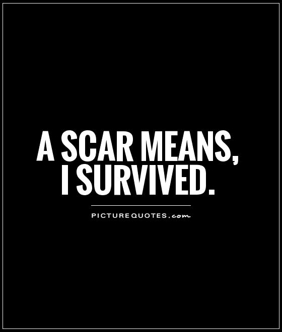 A scar means, I survived Picture Quote #1