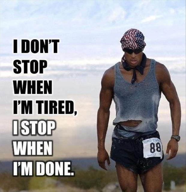 I don't stop when i'm tired. I stop when i'm done Picture Quote #1