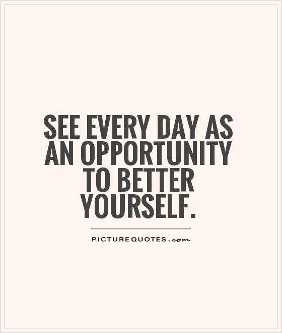 See every day as an opportunity to better yourself Picture Quote #1