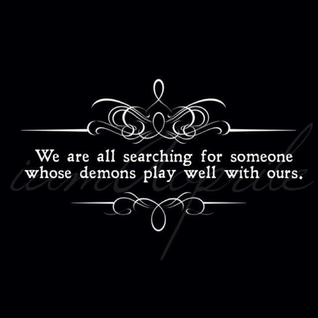 We are all searching for someone whose demons play well with ours Picture Quote #1