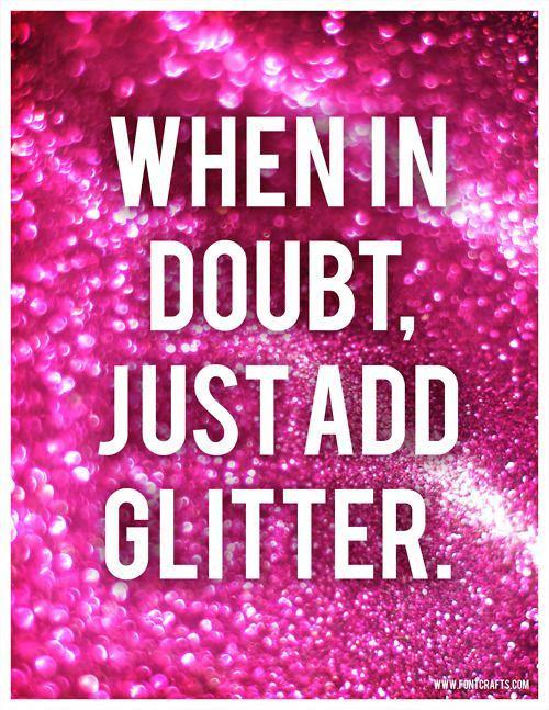 When in doubt, just add glitter Picture Quote #1