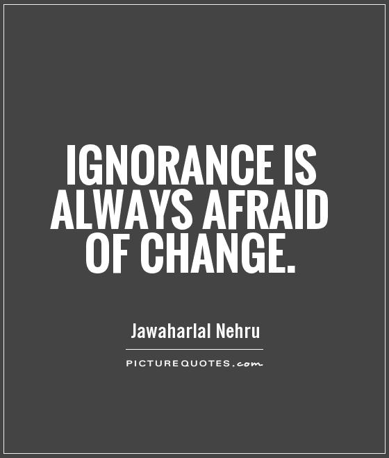Ignorance is always afraid of change Picture Quote #1