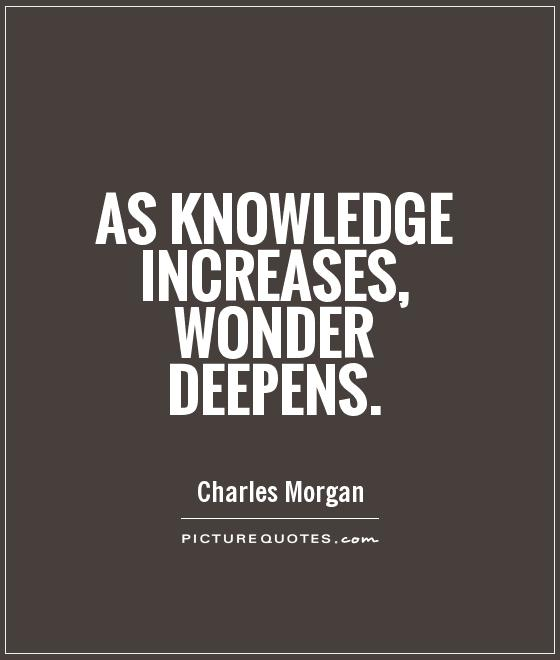 As knowledge increases, wonder deepens Picture Quote #1