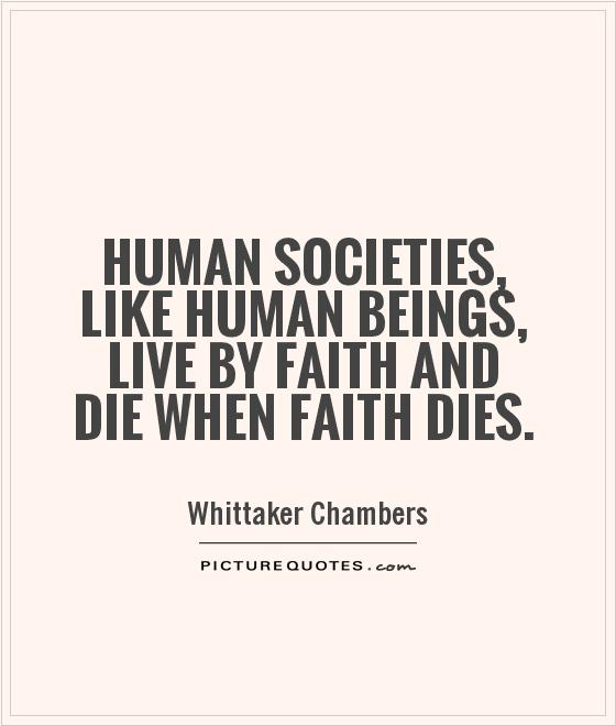 Human societies, like human beings, live by faith and die when faith dies Picture Quote #1