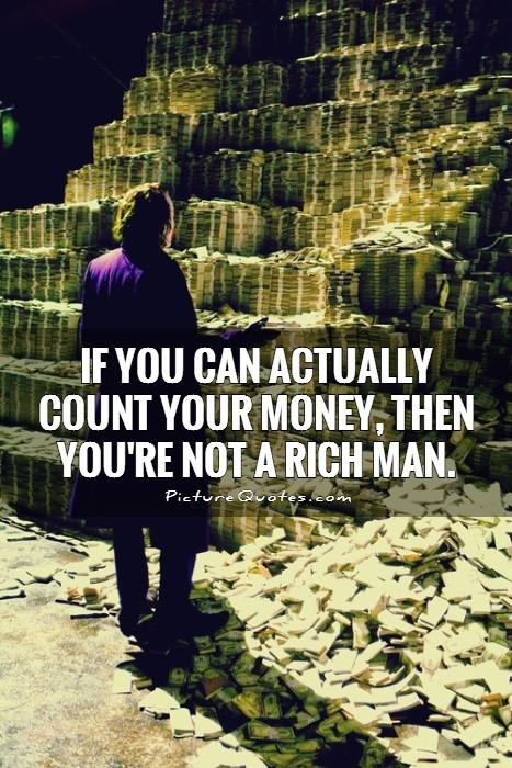 If you can actually count your money, then you're not a rich man Picture Quote #1