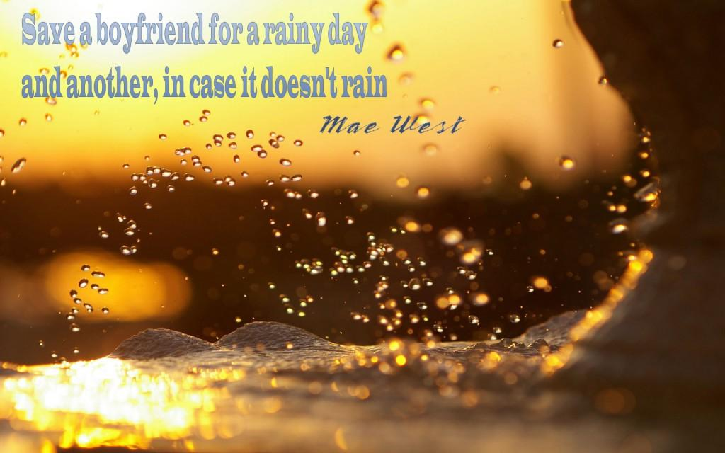 Save A Boyfriend For A Rainy Day   And Another, In Case It Doesnu0027t Rain