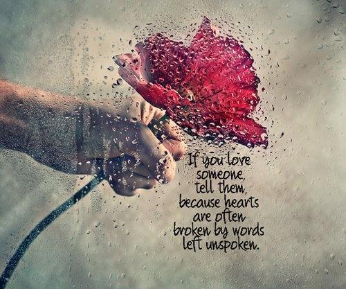 If you love someone tell them, because hearts are often broken by words left unspoken Picture Quote #1